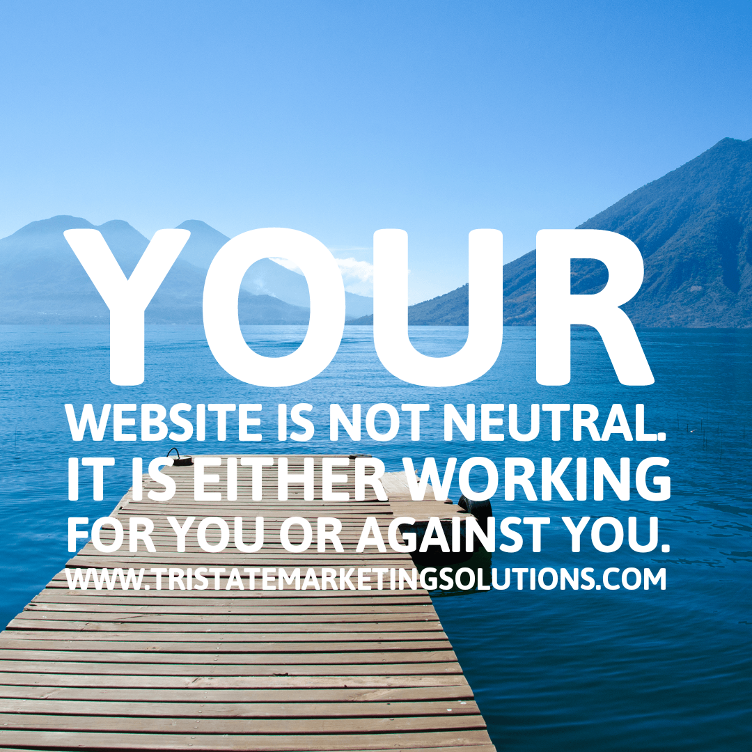 get an updated website. Your website can work for or against you.